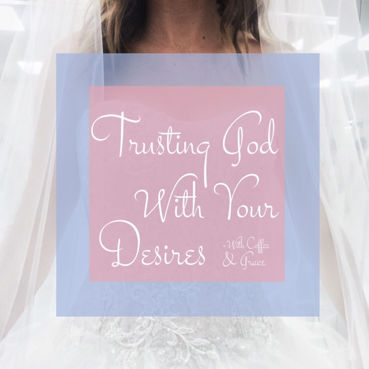 Trusting God With Your Desires