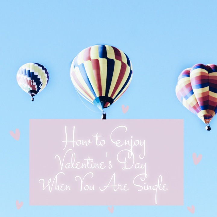 How to Enjoy Valentine's Day When You are Single
